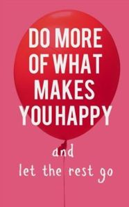 Do more of what makes you happy_Let yourself go